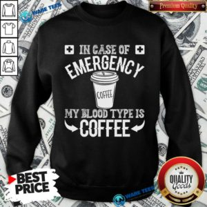 In Case Of Emergency 2 My Blood Type Is Coffee Sweatshirt - Design by Waretees.com