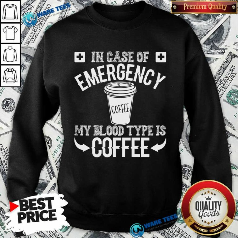 In Case Of Emergency 2 My Blood Type Is Coffee Sweatshirt - Design by Waretees.com
