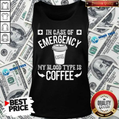 In Case Of Emergency 2 My Blood Type Is Coffee Tank Top - Design by Waretees.com