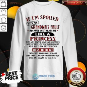 It Is My Grandmas Fault 4 She Treats Me Like A Princess Sweatshirt - Design by Waretees.com