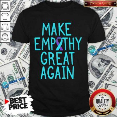 Make Empathy Great Again 9 Suicide Awareness Shirt - Design by Waretees.com