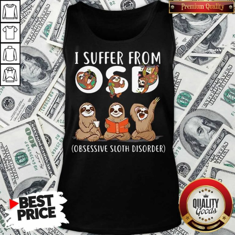 Nice I Suffer From Obsessive Sloth Disorder Tank Top