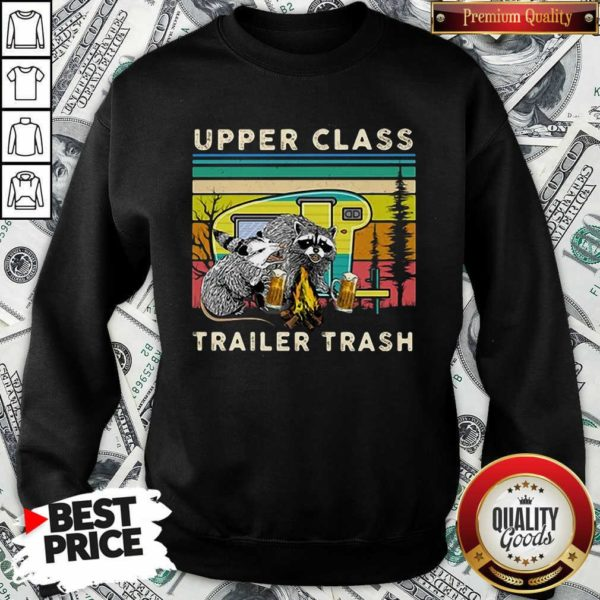 Nice Raccoons And Opossums Upper Class Trailer Trash Sweatshirt