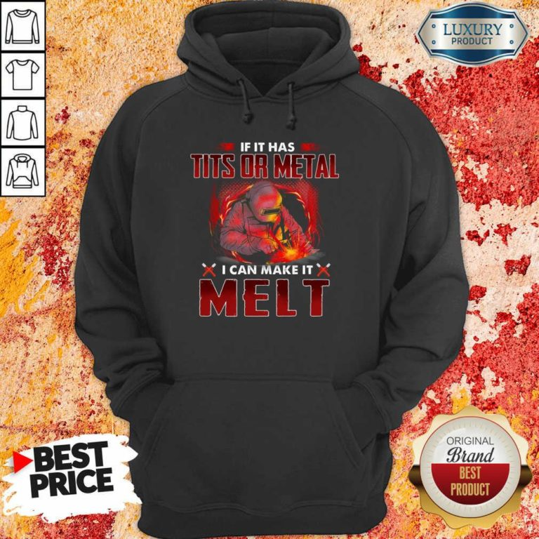 Excellent If It Has Tits Or Metal I Can Make It Melt Hoodie