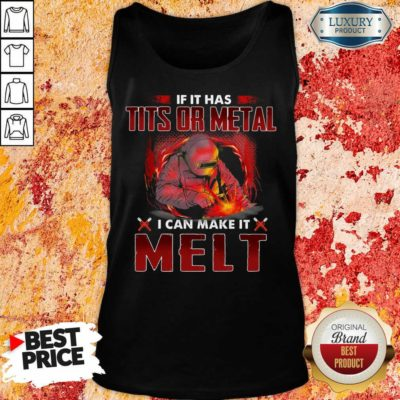 Excellent If It Has Tits Or Metal I Can Make It Melt Tank Top