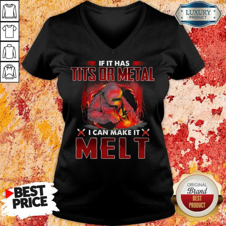 Excellent If It Has Tits Or Metal I Can Make It Melt V-neck