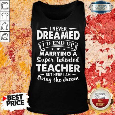 Fantastic Dreamed Marrying A Super Talented Teacher Tank Top