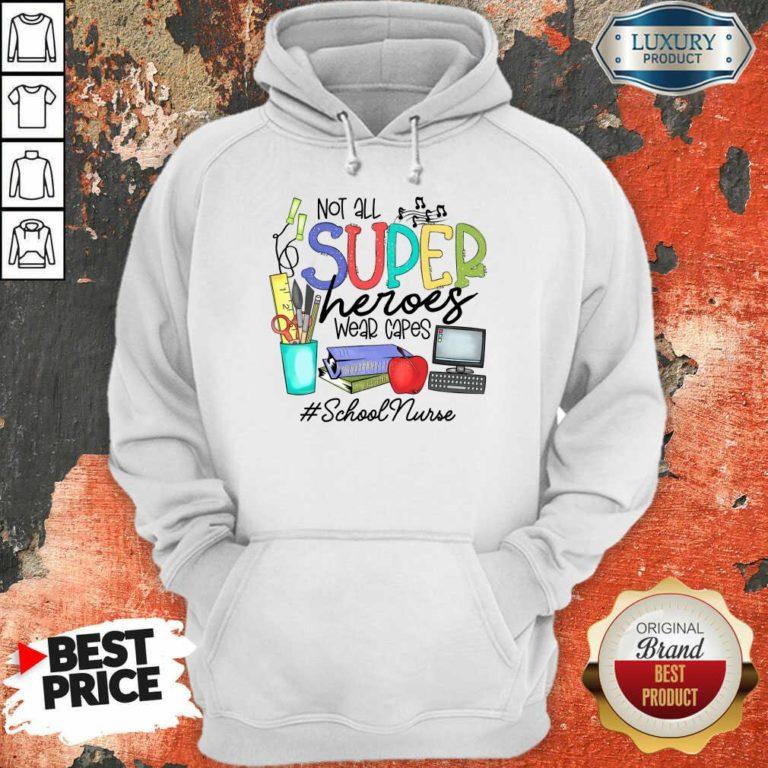 Fantastic Not All Superheroes Wear Capes School Nurse Hoodie
