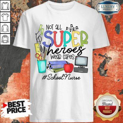 Fantastic Not All Superheroes Wear Capes School Nurse Shirt