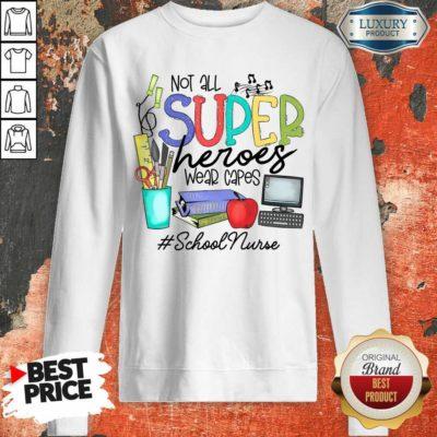 Fantastic Not All Superheroes Wear Capes School Nurse Sweatshirt