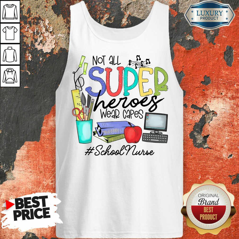 Fantastic Not All Superheroes Wear Capes School Nurse Tank Top
