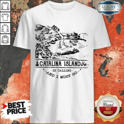 Funny Camping2801 Catalina Island Is Calling And I Must Go Shirt