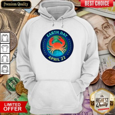 Funny Crab Lovers Earth Day April 22 Hoodie