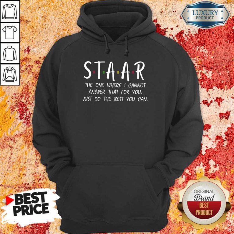Good Staar I Cannot Answer That For You Just Do The Best You Can Hoodie
