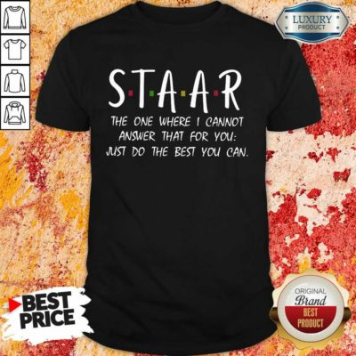 Good Staar I Cannot Answer That For You Just Do The Best You Can Shirt