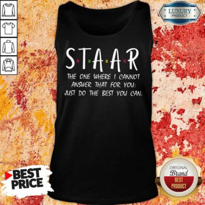Good Staar I Cannot Answer That For You Just Do The Best You Can Tank Top