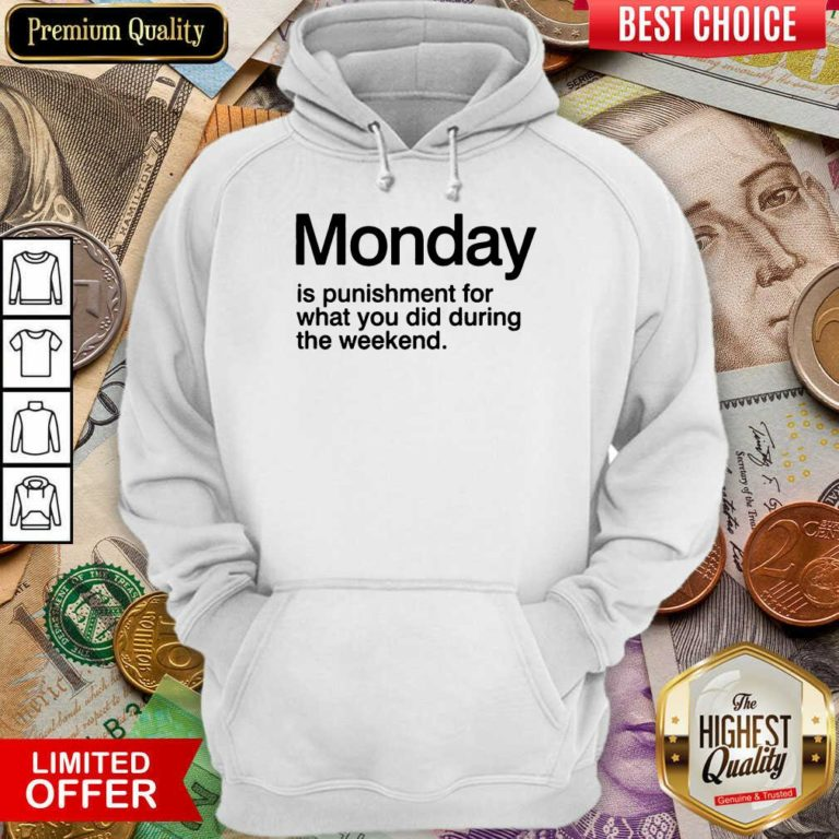 Happy Monday Is Punishment For What You Did During The Weekend Hoodie
