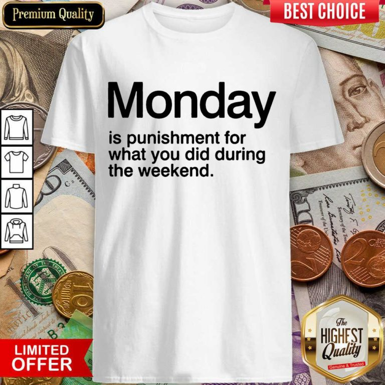 Happy Monday Is Punishment For What You Did During The Weekend Shirt