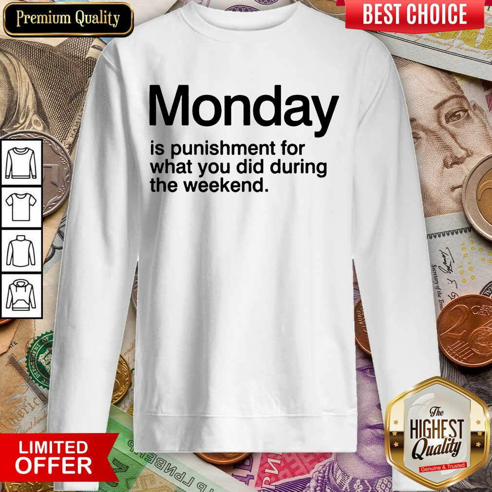 Happy Monday Is Punishment For What You Did During The Weekend Sweatshirt