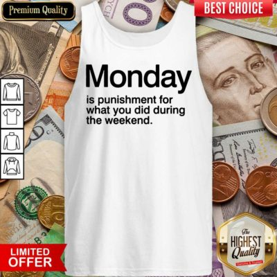 Happy Monday Is Punishment For What You Did During The Weekend Tank Top