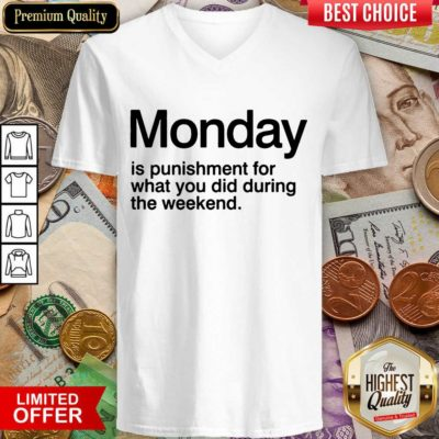 Happy Monday Is Punishment For What You Did During The Weekend V-neck