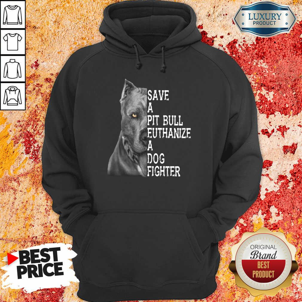 Happy PitBull Save A Pitbull Euthanize A Dog Fighter Hoodie