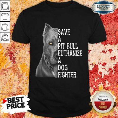 Happy PitBull Save A Pitbull Euthanize A Dog Fighter Shirt