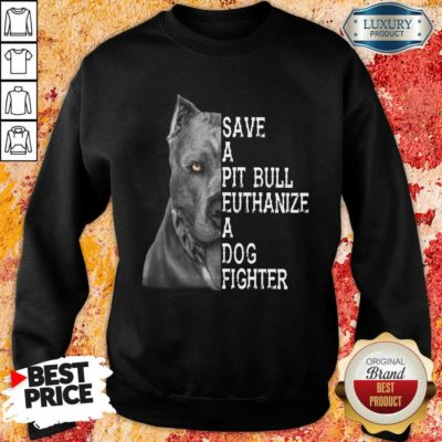 Happy PitBull Save A Pitbull Euthanize A Dog Fighter Sweatshirt