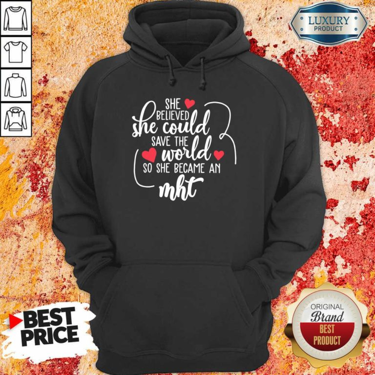 Happy She Believed She Could Save The World So She Became A MHT Hoodie