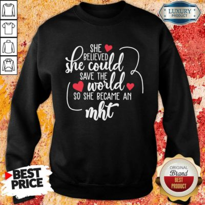 Happy She Believed She Could Save The World So She Became A MHT Sweatshirt