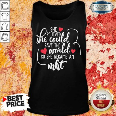 Happy She Believed She Could Save The World So She Became A MHT Tank Top