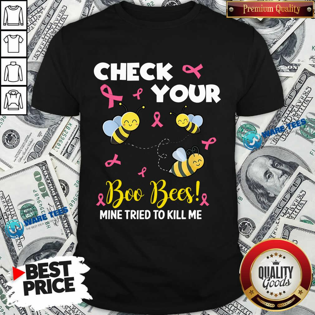 Hot Check Your Boo Bees Mine Tried To Kill Me Shirt
