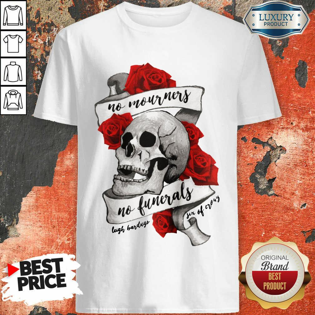 Nice No Mourners No Funerals Skull Of Roses Shirt