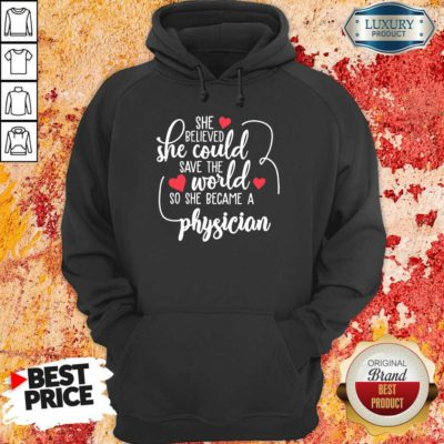 Nice She Believed She Could Save The World So She Became A Physician Hoodie