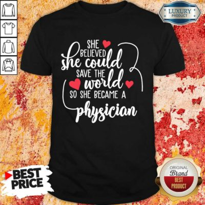 Nice She Believed She Could Save The World So She Became A Physician Shirt