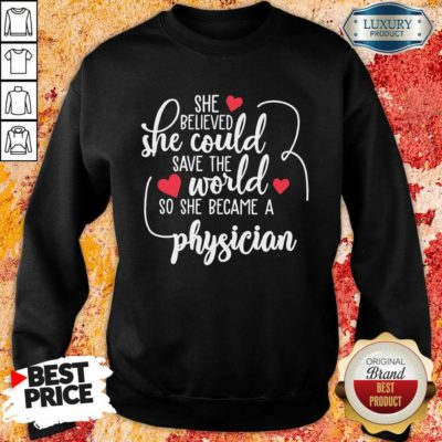 Nice She Believed She Could Save The World So She Became A Physician Sweatshirt