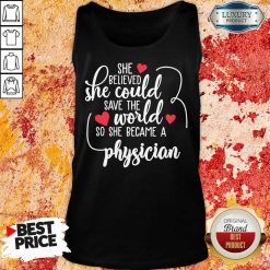 Nice She Believed She Could Save The World So She Became A Physician Tank Top