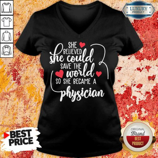 Nice She Believed She Could Save The World So She Became A Physician V-neck
