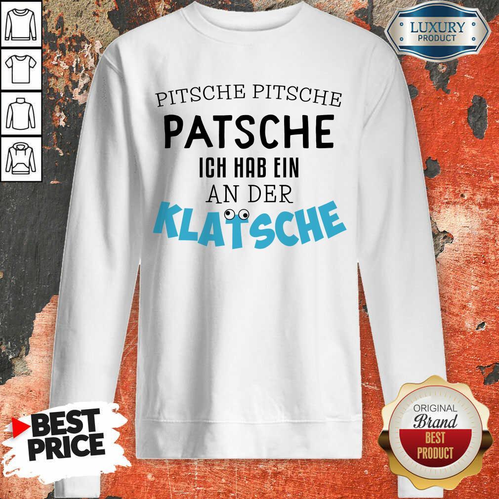 Perfect Pitsche Patsche Ich Hab Ein An Der Klatsche Sweatshirt