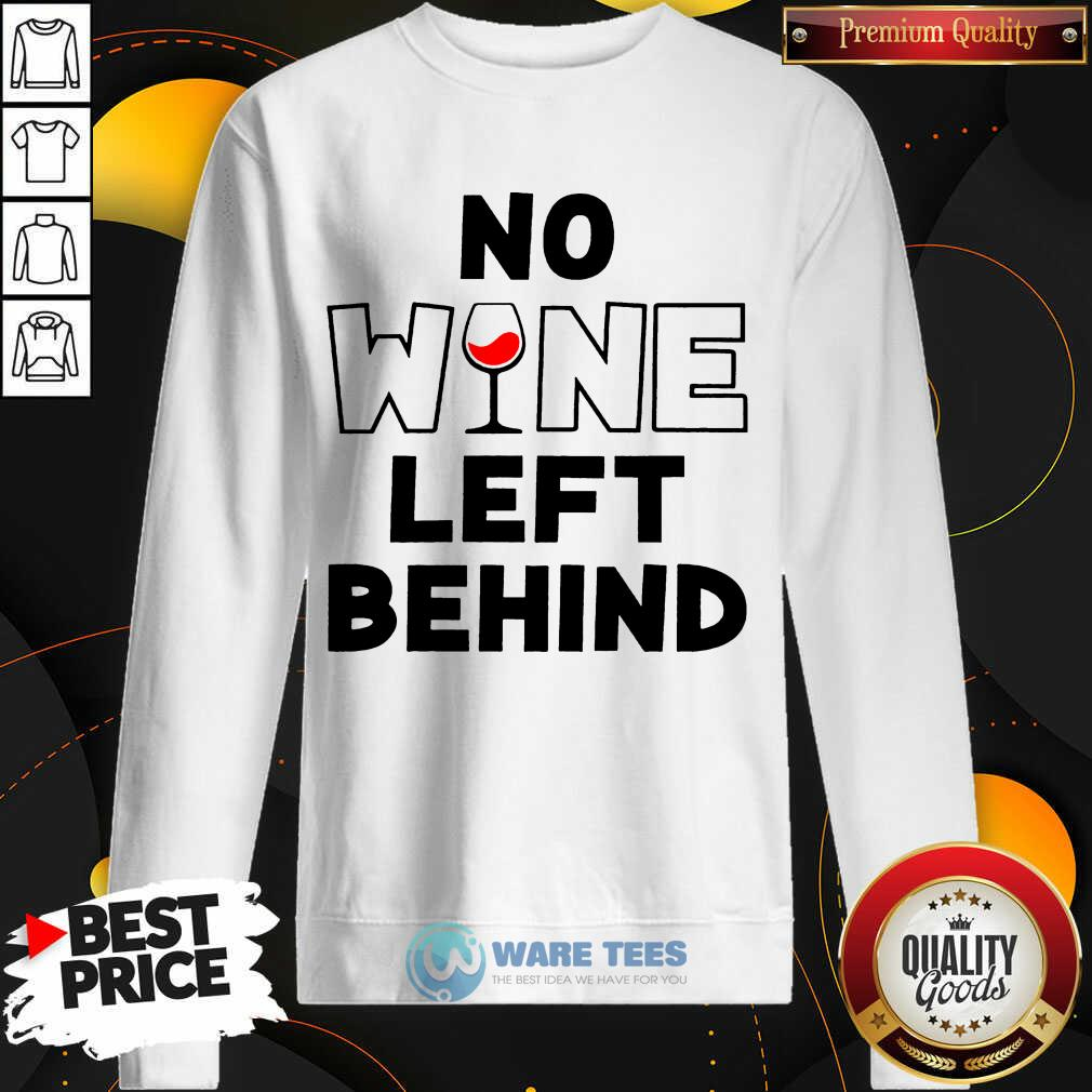 Premium No Wine Left Behind Sweatshirt