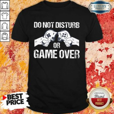 Do Not Disturb Or Game Over Shirt