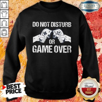Do Not Disturb Or Game Over Sweatshirt