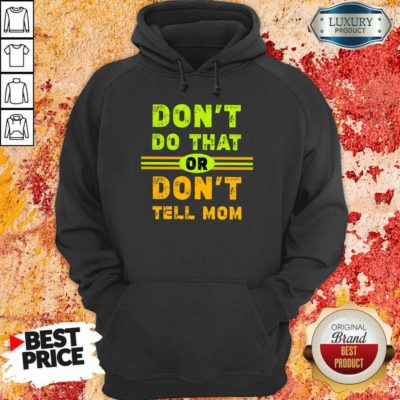 Don't Do That Or Don't Tell Mom Hoodie