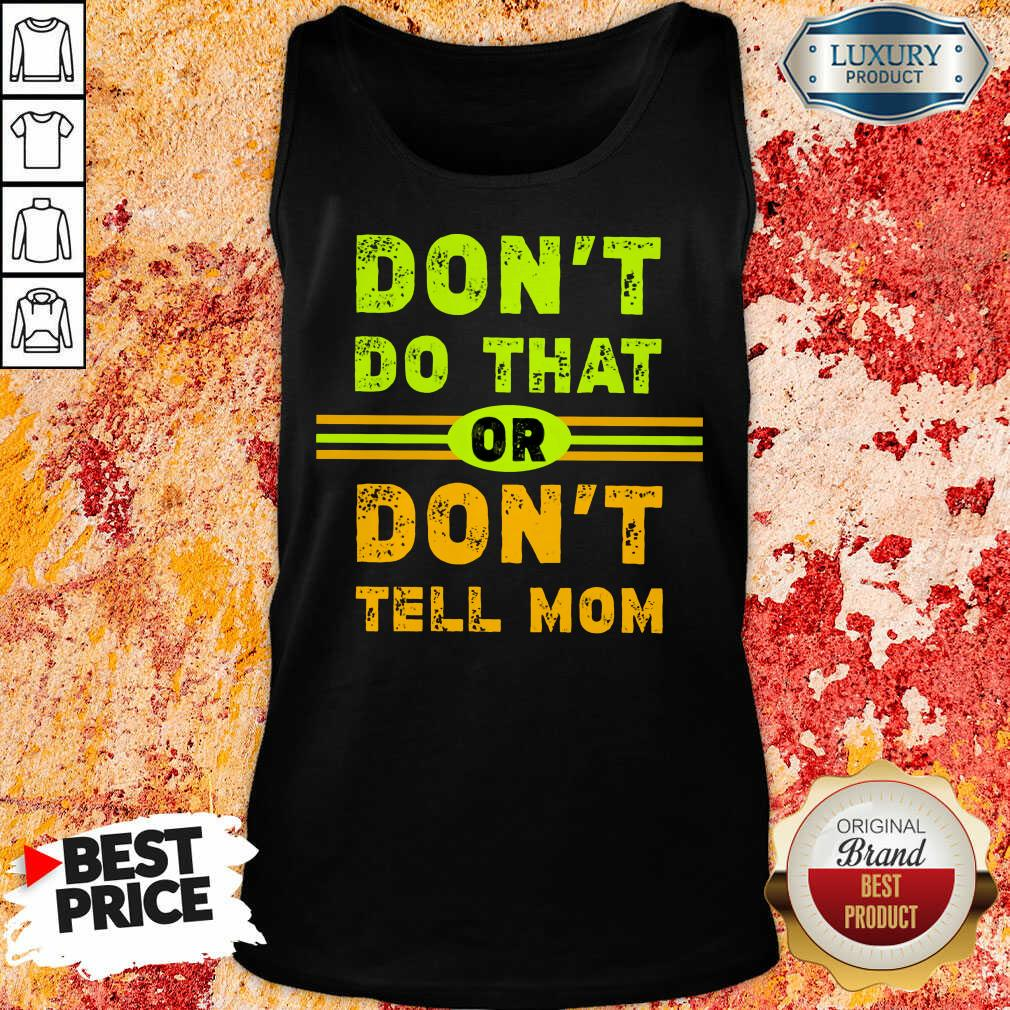 Don't Do That Or Don't Tell Mom Tank Top