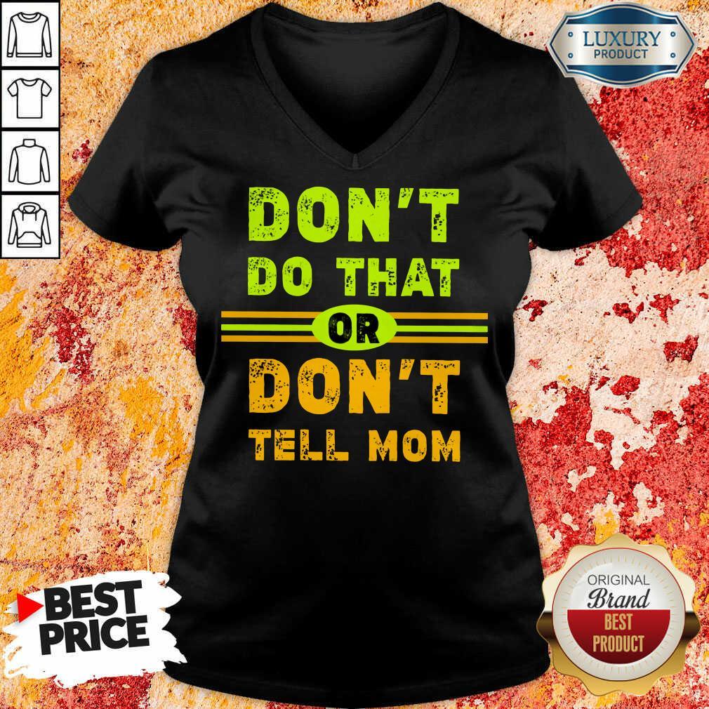 Don't Do That Or Don't Tell Mom V-neck