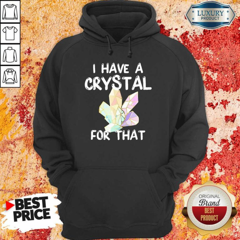 I Have A Crystal For That Hoodie