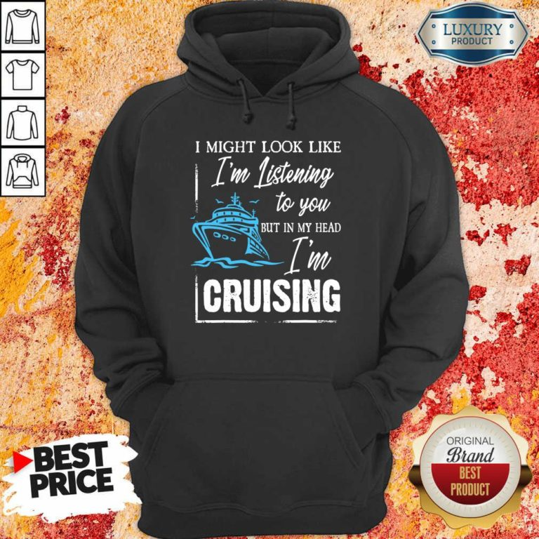 Im Listening But In My Head Im Cruising Hoodie