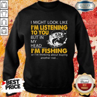 Im Listening But In My Head Im Fishing Sweatshirt