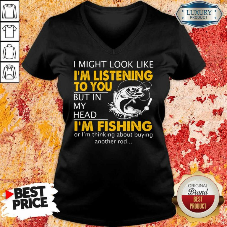 Im Listening But In My Head Im Fishing V-neck