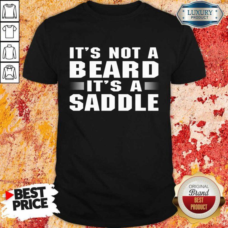 It's Not A Beard It's A Saddle Shirt